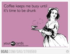 Coffee keeps me busy until it's time to be drunk. Some E-Cards.