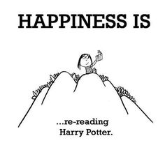 Happiness is rereading Harry Potter.