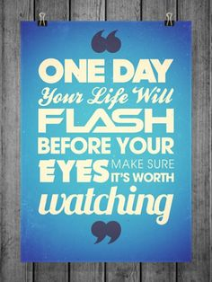 One day your life will flash before our eyes. Make sure it's worth watching. #travel #quote #inspiration