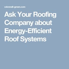 Ask Your Roofing Company about Energy-Efficient Roof Systems