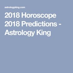 2018 Horoscope 2018 Predictions - Astrology King