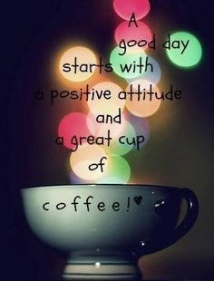 #positive attitude and... coffee!