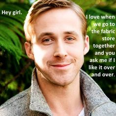 Hey girl, I love when we go to the fabric store together and you ask me if I like it over and over.