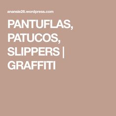 PANTUFLAS, PATUCOS, SLIPPERS | GRAFFITI