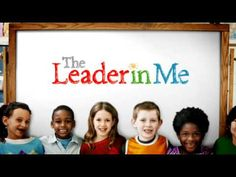 The Leader In Me - How schools can develop leaders one child at a time., via YouTube.