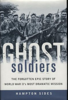 Ghost Soldiers:  The Forgotten Epic Story of World War II's Most Dramatic Mission by Hampton Sides