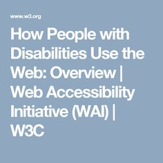 How People with Disabilities Use the Web: Overview | Web Accessibility Initiative (WAI) | W3C