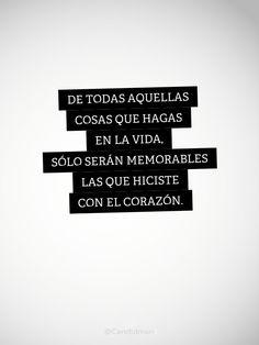 """""""De todas aquellas cosas que hagas en la vida, sólo serán memorables las que hiciste con el corazón."""" #Citas #Frases @Candidman"""