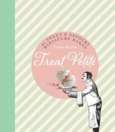 Treat Petite: 42 Sweet & Savoury Miniature Bakes PDF