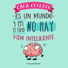 Cada cerebro es un mundo, y en el tuyo no hay vida inteligente! #humor #frases #divertidas #graciosas #risas #funny #quotes