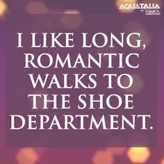 long, romantic walks...my favorite...well maybe except of romantically  sweating at the gym...LOL