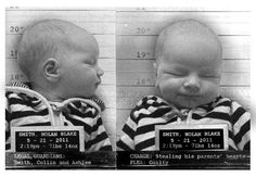 The cutest birth announcement ever! I love that the charge is stealing his parents hearts and the plea is guilty