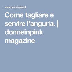 Come tagliare e servire l'anguria. | donneinpink magazine
