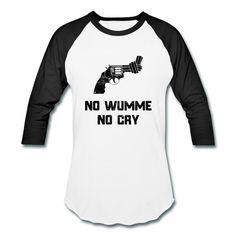 https://shop.spreadshirt.com/paradiseisnow/no+wumme+no+cry-A5835293df6c60d583c76dc75-100101399-951?productType=951&color=FFFFFF&appearance=70  #baseball #tshirt #gun #peace #nowumme #nocry