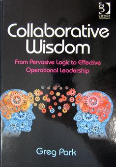 Collaborative wisdom : from pervasive logic to effective operational leadership