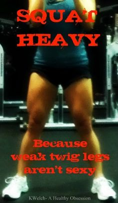 Squat Heavy Because weak twig legs arnt sexy. (; #Squats #powerlifting #obsessed