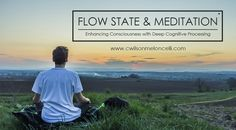Flow State & Meditation: Enhancing Consciousness With Deep Cognitive Processing