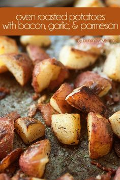 Oven Roasted Potatoes with Bacon, Garlic, & Parmesan - red potatoes bacon, garlic, Parmesan cheese, dill and salt and pepper.