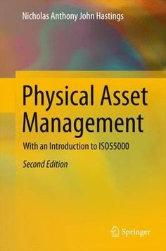 Physical asset management : with an introduction to ISO55000      /Nicholas Anthony John Hastings.-- Cham ... [etc] : Springer, 2015.