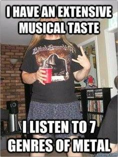 And their subgenres And well. traditional norwegian music and some classical Hard Rock, Pun Quotes, Music Memes, Band Memes, Metalhead, Death Metal, Funny Laugh, Metal Bands, Good Music