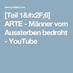 [Teil 1/6] ARTE - Männer vom Aussterben bedroht - YouTube