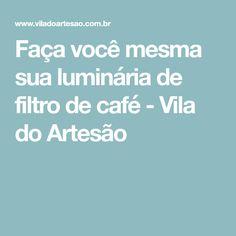 Faça você mesma sua luminária de filtro de café - Vila do Artesão