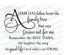A limb has fallen from the family tree that says grieve not for me remember the best times, the laughter, the song the good life I lived while I was strong. This is the most beautiful quote I have ever read about a loved one passing away! Rip Daddy, Missing Daddy, Rip Mom, Poem Quotes, Life Quotes, Tattoo Quotes, Funny Quotes, Obituary Quotes, Sad Sayings