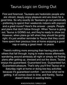This is hilarious because it's so true. So why do Taureans go out periodically - preferring to spend their weekends indoors? Here's the answer - people! Ha ha ha!