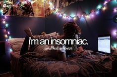 Guess I'm not a true insomniac, but I stay awake for as long as possible.