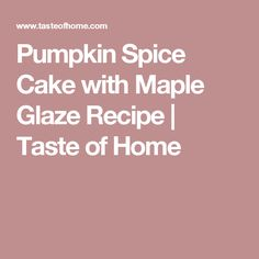 Pumpkin Spice Cake with Maple Glaze Recipe | Taste of Home