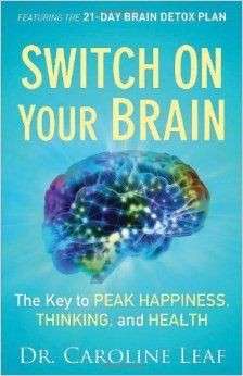 Book Switch On Your Brain: The Key to Peak Happiness, Thinking, and Health.  By Dr Caroline Leaf