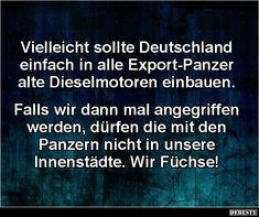 Vielleicht sollte Deutschland einfach in alle Export-Panzer.. | Lustige Bilder, Sprüche, Witze, echt lustig