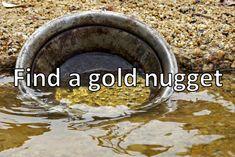 Find a gold nugget.