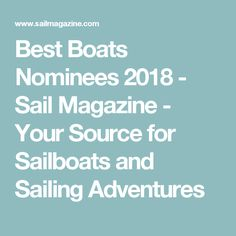Best Boats Nominees 2018 - Sail Magazine - Your Source for Sailboats and Sailing Adventures