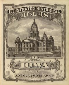 Title: A. Andreas' illustrated historical atlas of the State of Iowa. Author: AT Andreas (Andreas Atlas Co.) Date: 1875 Notes: Illustrated lithographed title page. State Capitol view measures 22 x 28 cm. Vintage Labels, Vintage Ephemera, Custom Posters, Vintage Posters, Vintage Images, Vintage Designs, Des Moines Iowa, Decoupage, Old Advertisements