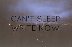 can't sleep write now. #quote #typography
