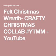 Felt Christmas Wreath- CRAFTY CHRISTMAS COLLAB #YTMM - YouTube