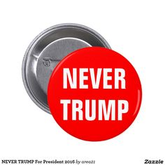 NEVER TRUMP For President 2016 2 Inch Round Button #nevertrump