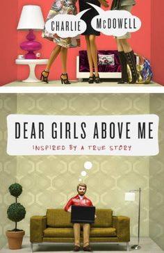Dear Girls Above Me: Inspired by a True Story by Charles Mcdowell. $9.99. 272 pages. Publisher: Three Rivers Press (June 4, 2013)