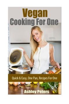 Vegan Cooking For One Recipes  Quick  Easy Recipes For One * Find out more about the great product at the image link. (Note:Amazon affiliate link)