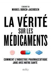 Vérité sur les médicaments (La) - Mikkel Borch-Jacobsen. Disponible à votre Librairie L'Écuyer du Carrefour Frontenac.