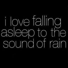 I love falling asleep to the sound of rain