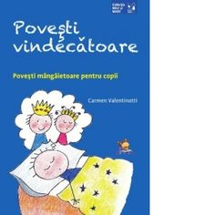 Povesti vindecatoare. Povesti mangaietoare pentru copii - Carmen Valentinotti Laced Boots, Kids, Romania, Color, Books, Young Children, Boys, Libros, Lace Up Boots