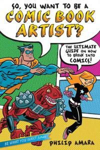 Open eBooks - So, You Want to Be a Comic Book Artist? : The Ultimate Guide on How to Break into Comics!