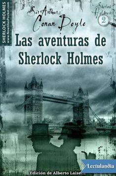 Las aventuras de Sherlock Holmes es una serie de relatos de Sir Arthur Conan Doyle que comprenden las aventuras del famoso detective Sherlock Holmes y su amigo, el Dr. Watson. Los relatos más destacados de ésta serie son: Escándalo en Bohemia. La Lig...