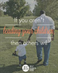 As your children grow ...  ~ Teach your children God's Word. ~ Train them in God's ways. ~ Talk to your children about Jesus. ~ Pray with and for them.