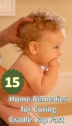 15 Home Remedies for Curing Cradle Cap fast; some of these are healthy hair practices.