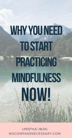 Why you need to start practicing mindfulness NOW! #meditation #mindfulliving