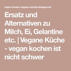 Ersatz und Alternativen zu Milch, Ei, Gelantine etc. | Vegane Küche - vegan kochen ist nicht schwer