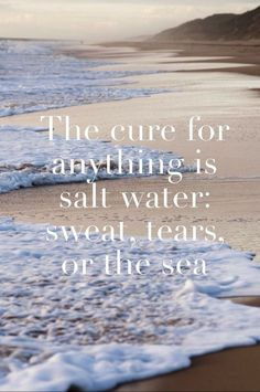 The cure for anything is salt water: sweat, tears, or the sea. - 50 Warm and Sunny Beach Therapy Quotes - Style Estate -
